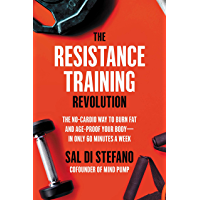 The Resistance Training Revolution: The No-Cardio Way to Burn Fat and Age-Proof Your Body—in Only 60 Minutes a Week…