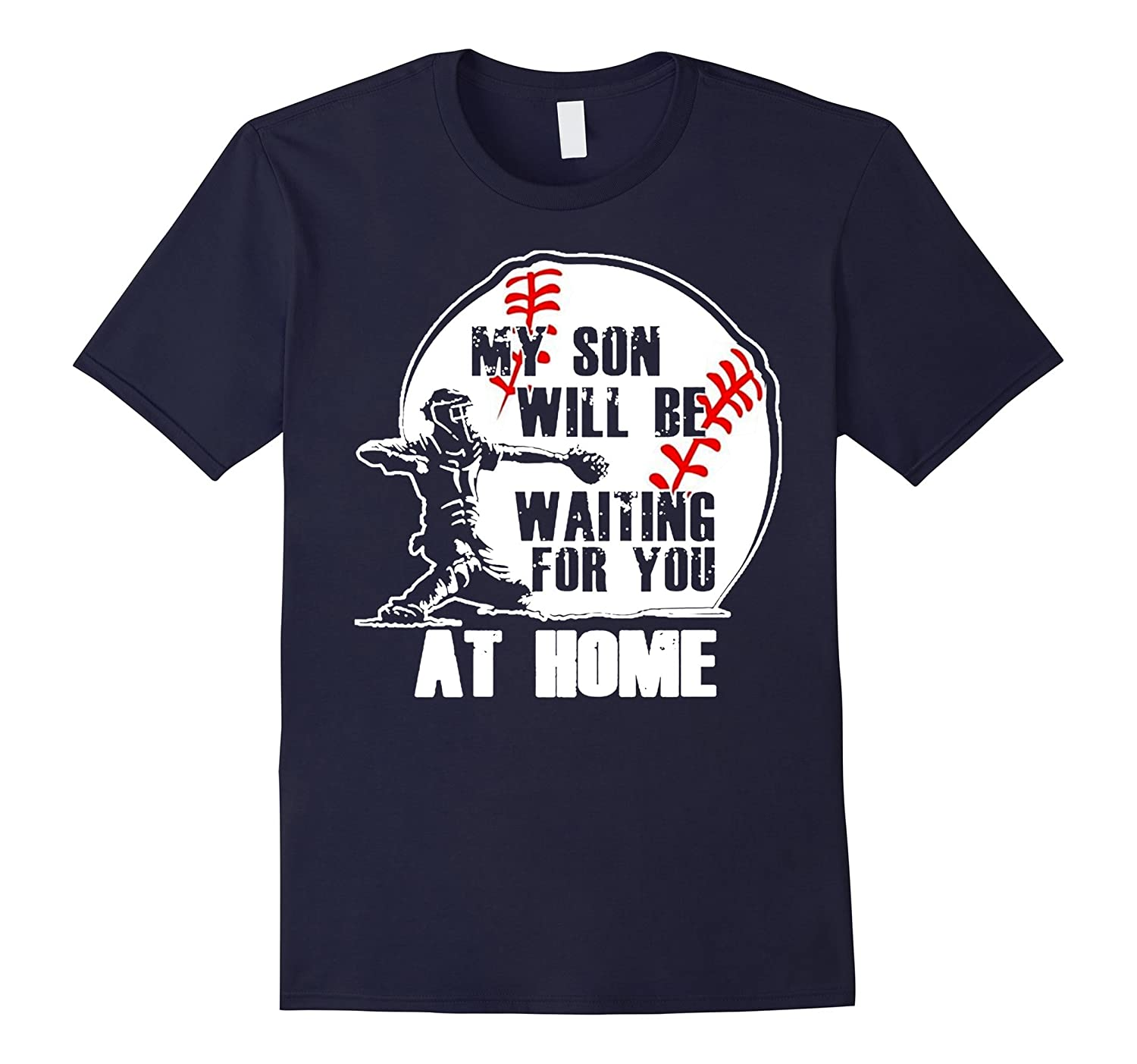 Baseball T Shirt My Son Will Be Waiting For You At Home-Art