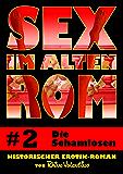 Sex im alten Rom 2 - Die Schamlosen: Historischer Erotik-Roman von Rhino Valentino