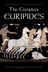 The Complete Euripides: Volume III: Hippolytos and Other Plays (Greek Tragedy in New Translations) Kindle Edition