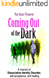 Coming Out Of The Dark: A memoir of DID, self-acceptance, and healing
