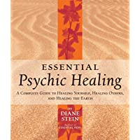 Essential Psychic Healing: A Complete Guide to Healing Yourself, Healing Others, and Healing the Earth