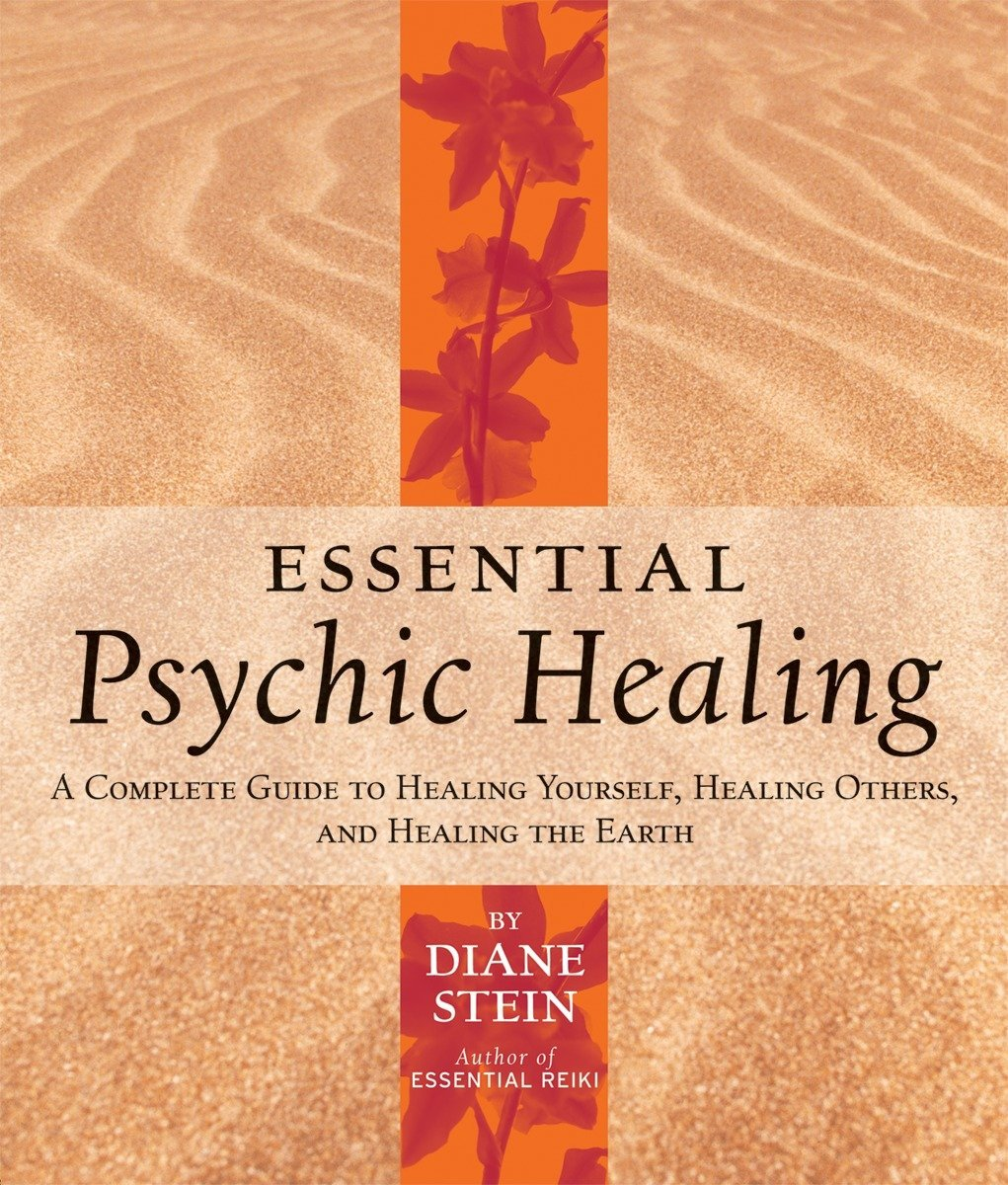Essential Psychic Healing: A Complete Guide to Healing Yourself, Healing Others, and Healing the Earth PDF