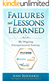 Failures and Lessons Learned: My Ongoing Entrepreneurial Journey (The Chapters of My Life Series Book 4)