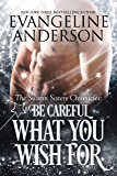 Be Careful What You Wish For (The Swann Sisters Chronicles Book 2)