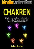 Chakren: Chakren verstehen und geistiges Heilen durch Meditation für die Gesundheit anwenden (German Edition)