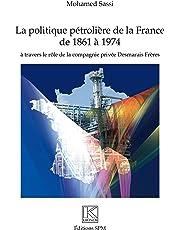 Politique pétrolière de la France de 1861 à 1974: à travers le rôle de la compagnie privée Desmarais Frères