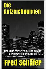 Die Aufzeichnungen: Elend und Zeitvertreib eines Willens, der bezweifelt, frei zu sein (Buch 3 der Serie: Drei Folgeerscheinungen) (German Edition) Kindle Edition