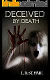 DECEIVED BY DEATH(an extreme horror, dark psychological thriller): part 1