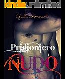 Prigioniero nudo: uno scrittore ribelle, una Duchessa disposta a tutto...
