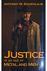 Justice in an Age of Metal and Men: Metal and Men, Book 1 Kindle Edition