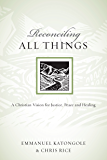 Reconciling All Things: A Christian Vision for Justice, Peace and Healing (Resources for Reconciliation)