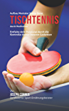 Aufbau mentaler Starke beim Tischtennis durch Meditation: Entfalte dein Potenzial durch die Kontrolle deiner inneren Gedanken (German Edition)