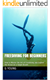 Freediving for Beginners: How to Master the Art of Freediving and Explore the Ocean on a Single Breath (English Edition)