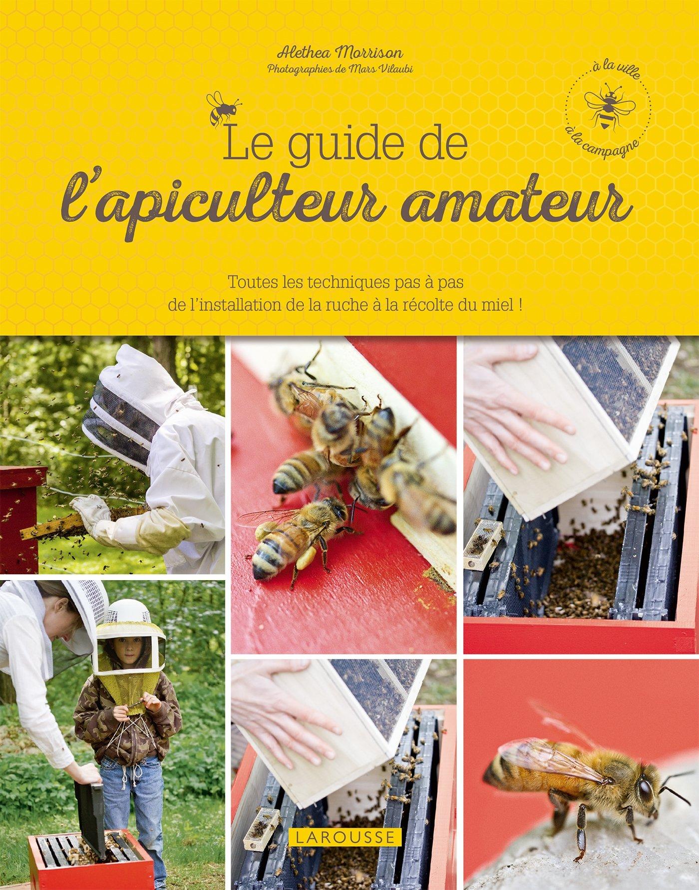Le guide de l'apiculteur amateur Broché – 1 avril 2015 Alethea Morrison Larousse 2035898897 Animaux