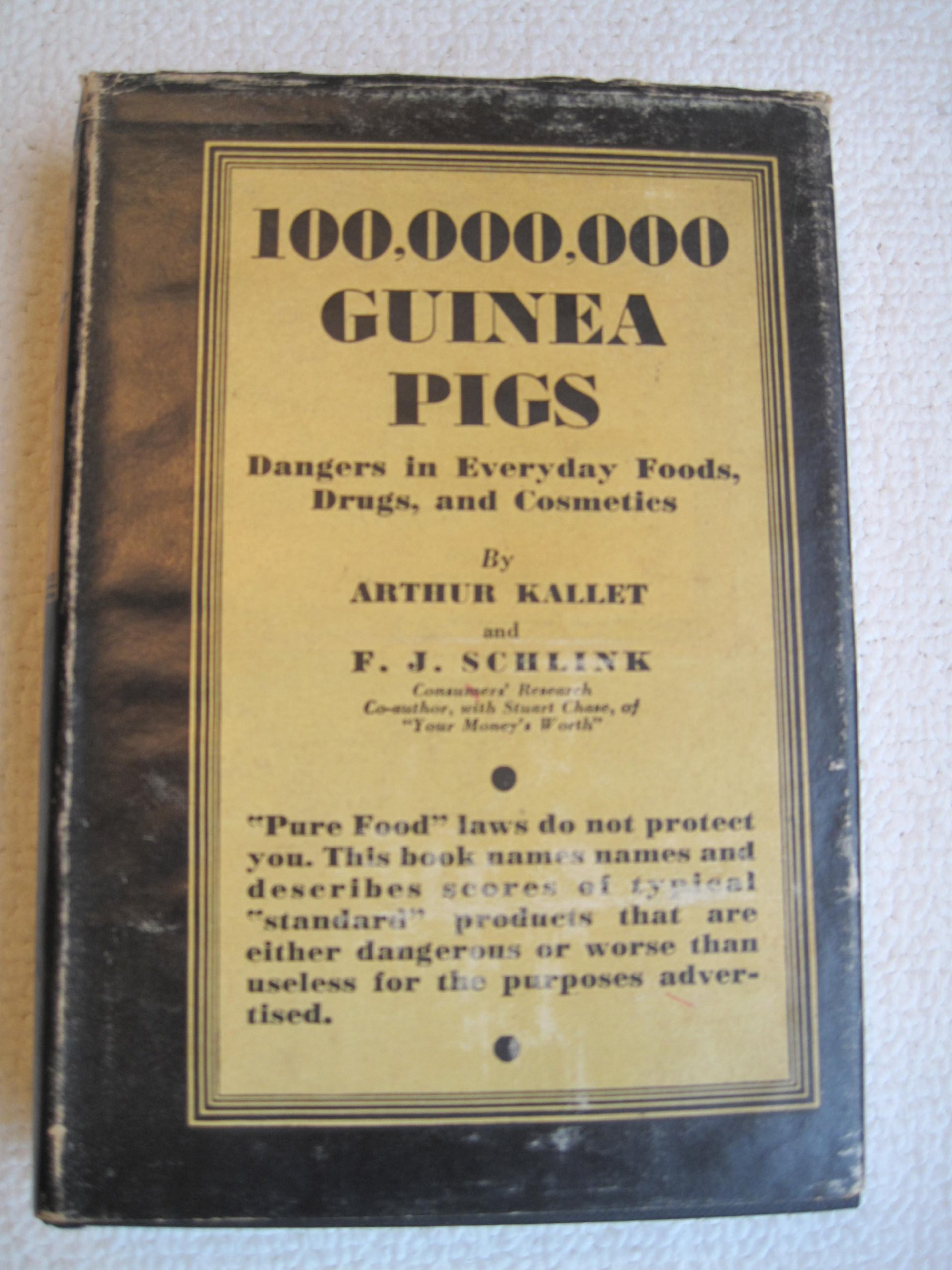 100, 000, 000 Guinea Pigs: Dangers in Everyday Foods, Drugs, and Cosmetics:  F. J. Schlink (Author) Arthur Kallet (Author): Amazon.com: Books