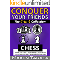 Chess: Conquer your Friends: The 4-in-1 Collection: How to Play Chess, Chess Strategy, Chess Tactics, Chess Openings…