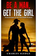 Be A Man, Get The Girl: Testosterone & Success With Women