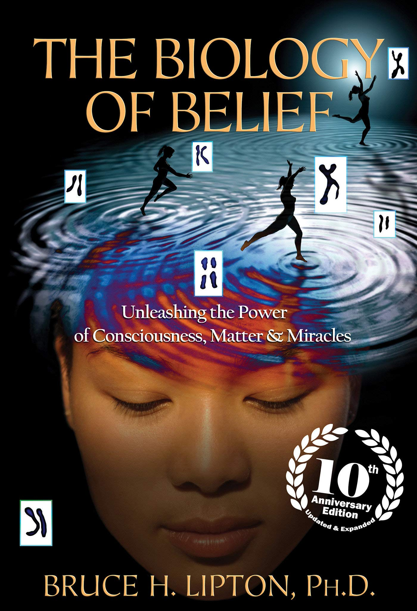 The Biology of Belief 10th Anniversary Edition: Unleashing the ...