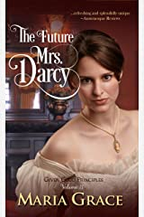 The Future Mrs. Darcy (Given Good Principles Book 2) Kindle Edition