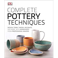 Complete Pottery Techniques: Design, Form, Throw, Decorate and