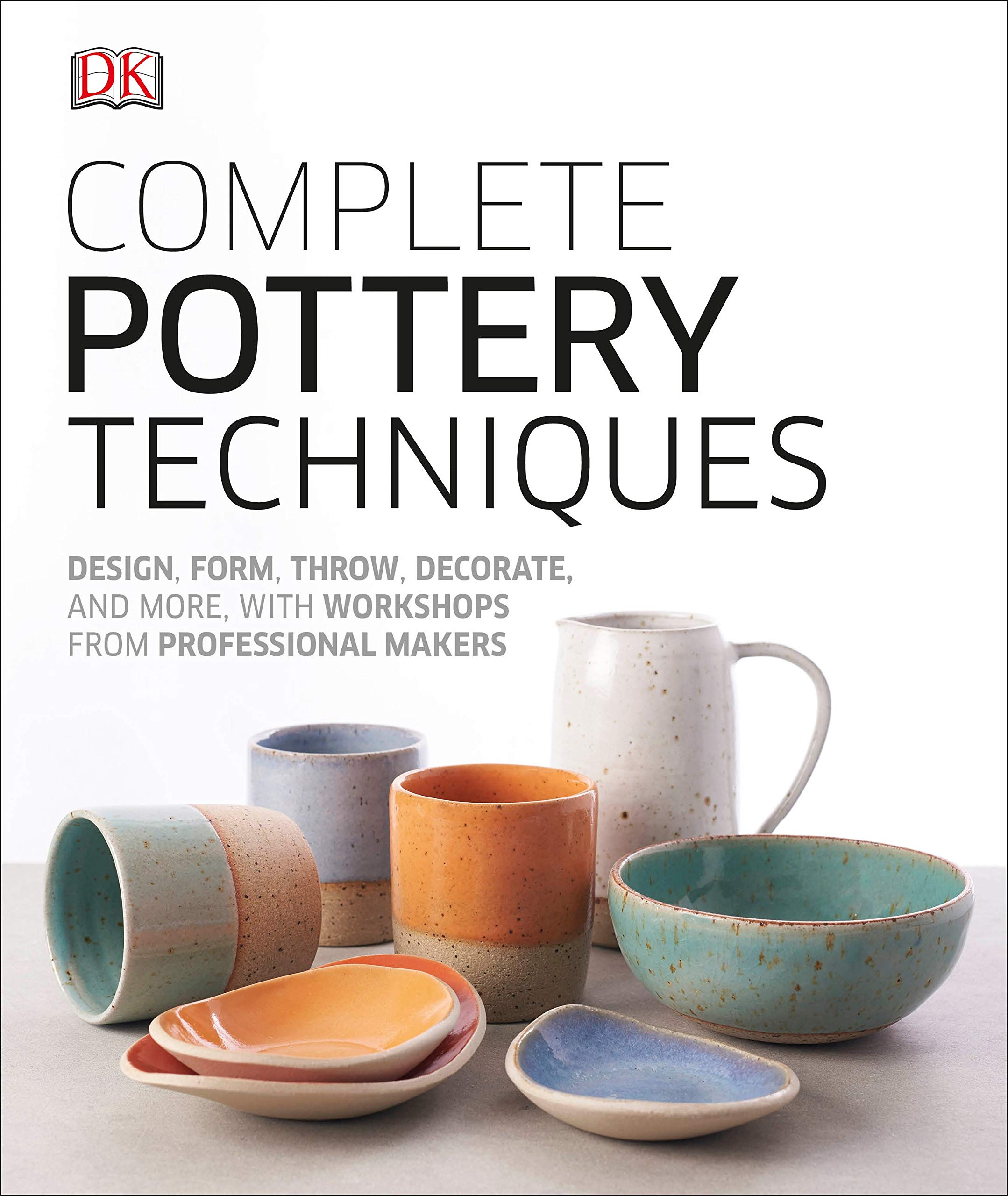 Complete Pottery Techniques: Design, Form, Throw, Decorate ...