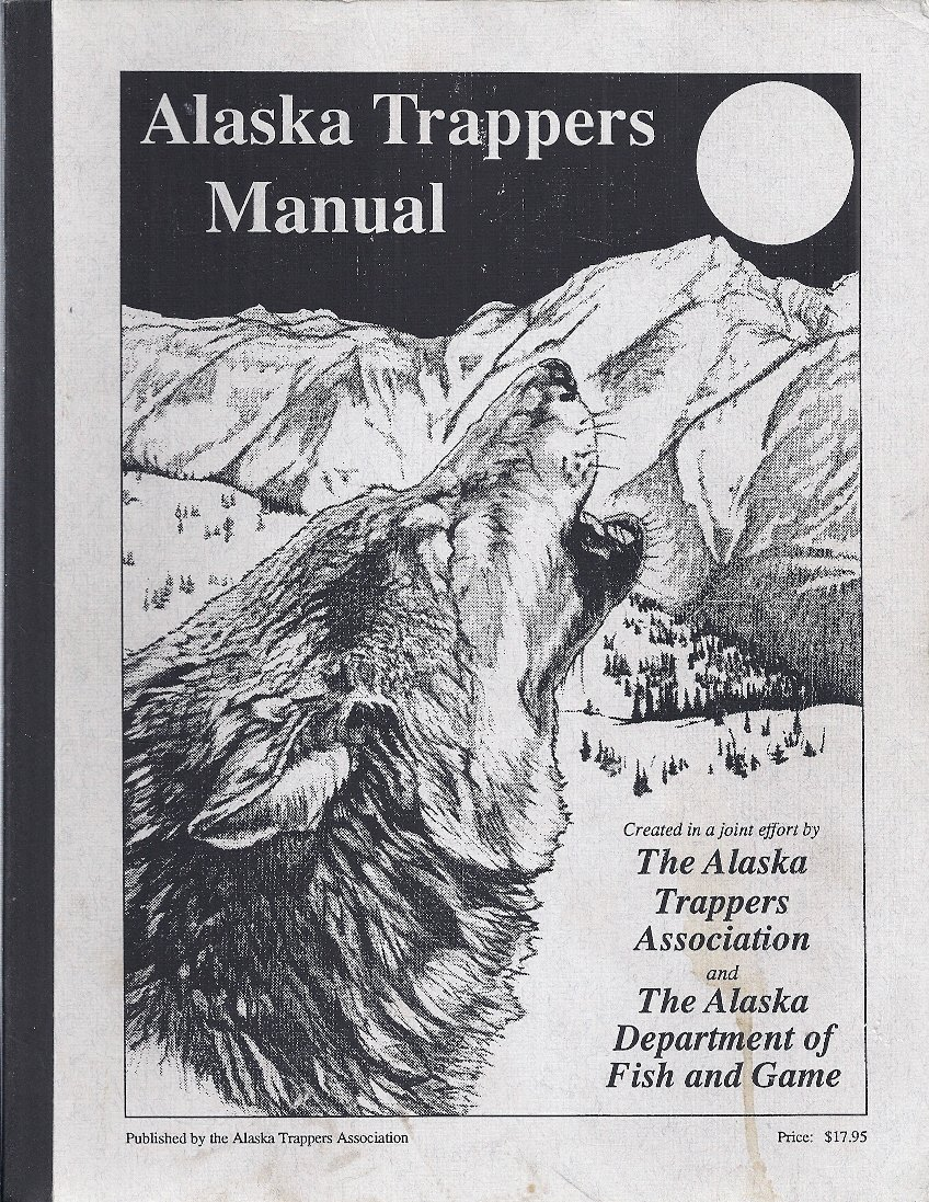 Alaska Trappers Manual, Alaska Department of Fish and Game; Alaska Trappers Association