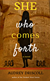 She Who Comes Forth: a novel