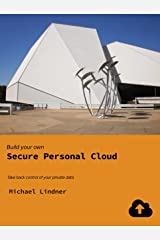 Build your own Secure Personal Cloud: Take back control of your private data. Kindle Edition