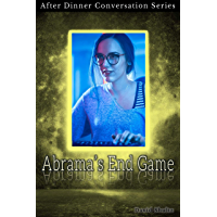Abrama's End Game: After Dinner Conversation Short Story Series