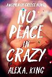 No Peace in Crazy (Women of Greece Book 5)