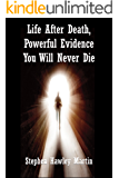 Life After Death, Powerful Evidence You Will Never Die