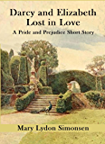 Darcy and Elizabeth - Lost in Love: A Pride and Prejudice Short Story (English Edition)