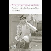 Nuestra historia narcótica: Pasajes para (re) legalizar las drogas en México