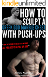 How to sculpt a Greek God Marble Chest with Push-ups (Bodyweight Bodybuilding Tips Book 1) (English Edition)
