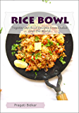 Rice Bowl - Vegetarian Rice Recipes from India and the World (Curry Dinner Recipes Book 2)