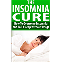 The Insomnia Cure - How To Overcome Insomnia and Fall Asleep Without Drugs: Good Night Sleep, Chronic Insomnia, Sleep Natural, Sleep Problems, Sleeping Disorders, Sleeping Disorders (English Edition)