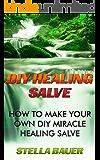 DIY Healing Salve: How To Make Your Own DIY Miracle Healing Salve