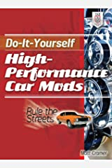 Do-It-Yourself High Performance Car Mods: Rule the Streets Kindle Edition