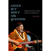 Image for Listen but Don't Ask Question: Hawaiian Slack Key Guitar across the TransPacific