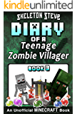 Diary of a Teenage Minecraft Zombie Villager - Book 3: An Unofficial Minecraft Book (Skeleton Steve & the Noob Mobs…