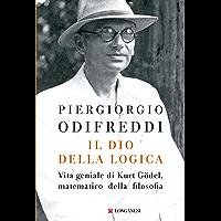 Il dio della logica: Vita geniale di Kurt Gödel  matematico della filosofia