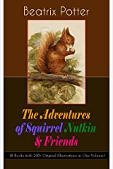 The Adventures of Squirrel Nutkin & Friends (8 Books with 260+ Original Illustrations in One Volume): The Tale of Mrs. Tiggy-Winkle, The Tale of Mr. Jeremy ... Tale of Mr. Tod, The Tale of Pigling Bland Kindle Edition