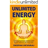 Unlimited Energy: A Deep dive into the Holistic Techniques to unlock Your Limitless Gifts of the Universe for Success, Happin