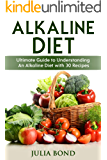 Alkaline Diet: Reverse Disease with Alkalizing foods, Balance PH, Clean eating, Detox, Detoxification, Cleanse Body, Eat Clean, Heal Body, Acid/ Alkaline Cookbook, Alkaline Recipes, Balanced PH Level