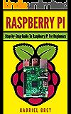 RASPBERRY PI: Step-by-Step Guide To Raspberry PI For Beginners (Raspberry PI 3, Raspberry PI Hardware & Software)
