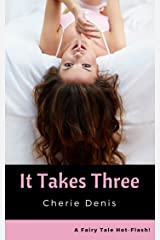 It Takes Three: A Sexy Dragon Fairy Tale (Fairy Tale Hot-Flash Book 1) Kindle Edition