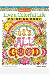 Live a Colorful Life Coloring Book: 40 Images to Craft, Color, and Pattern (Design Originals) Express Yourself with Happy Thoughts, Therapeutic Creativity, & Uplifting Sentiments from Thaneeya McArdle Paperback