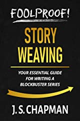 Foolproof! Story Weaving: Your Essential Guide for Writing a Blockbuster Series (Foolproof! Authorship) Kindle Edition