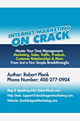 Internet Marketing on Crack: Master Your Time Management, Marketing, Sales, Traffic, Products, Customer Relationships & More From Just a Few Simple Breakthroughs Kindle Edition